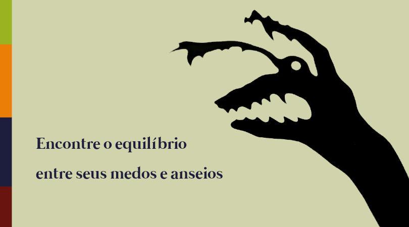 Imagem com o texto: encontre o equilíbrio entre seus medos e anseios