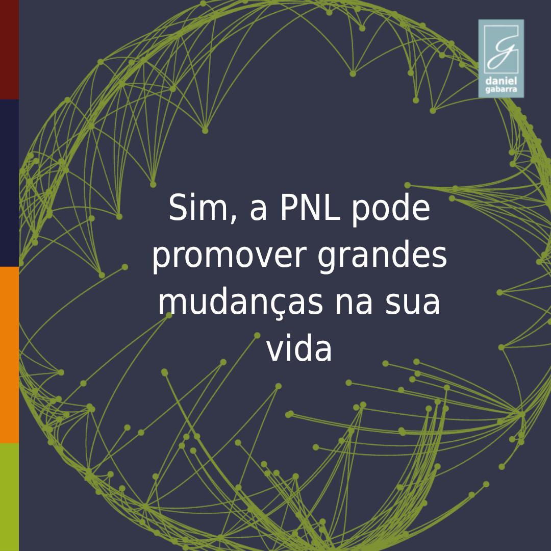Imagem com o texto: Sim, a PNL pode promover grandes mudanças na sua vida