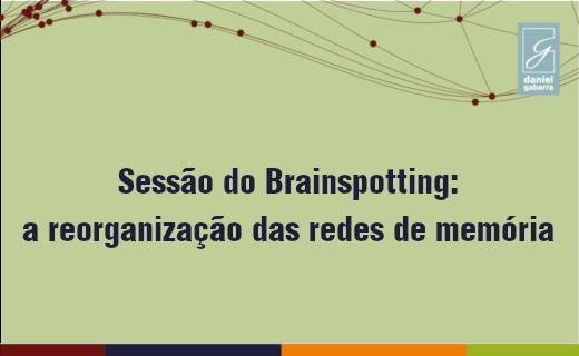 Sessão do Brainspotting: a reorganização das redes de memórias