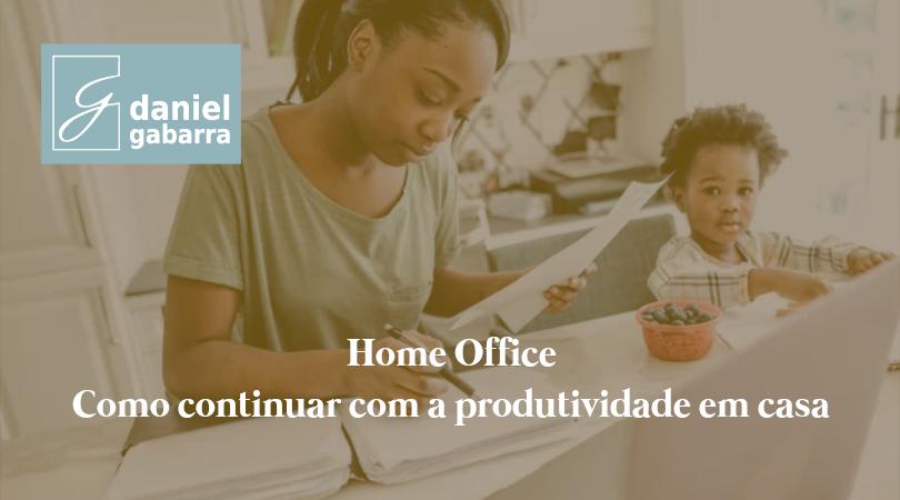 3 dicas práticas e valiosas para você manter a produtividade no home office