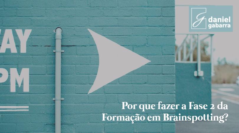 Fase 2 da Formação em Brainspotting: as vantagens de fazê-la